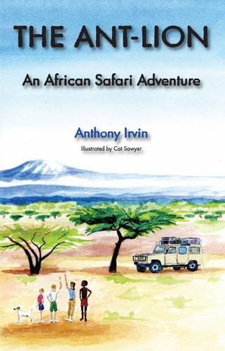 The Ant-Lion: An African Safari Adventure by Anthony Irvin