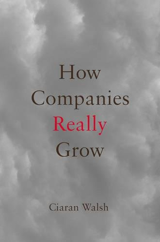 How Companies Really Grow By Ciaran Walsh