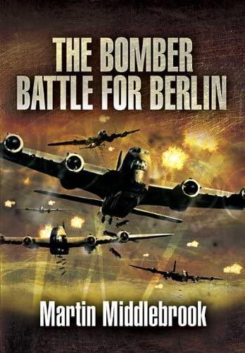 Berlin Raids: the Bomber Battle, Winter 1943-1944 By Martin Middlebrook