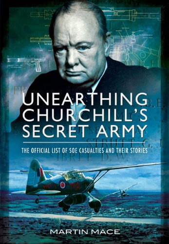Unearthing Churchill's Secret Army: The Official List of SOE  Casualties and their Stories By John Grehan