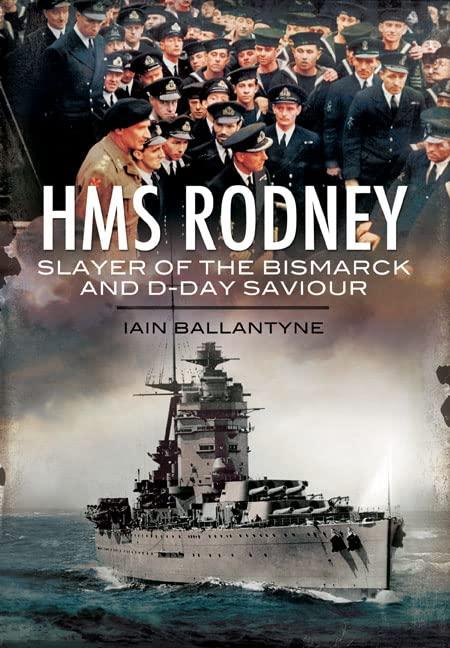 HMS Rodney: Slayer of the Bismarck and D-Day Saviour by Ian Ballantyne