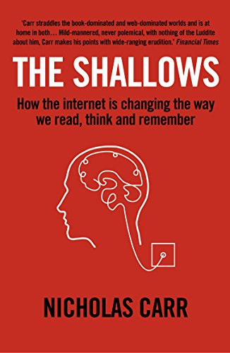 The Shallows: How the internet is changing the way we think, read and remember By Nicholas Carr (Author)