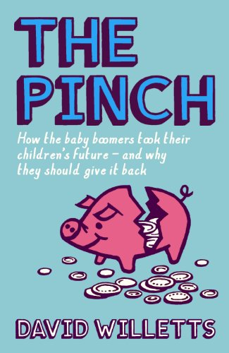 The Pinch: How the Baby Boomers Took Their Children's Future - And Why They Should Give It Back by David Willetts (Author)