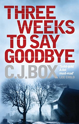 Three Weeks to Say Goodbye By C. J. Box (Author)