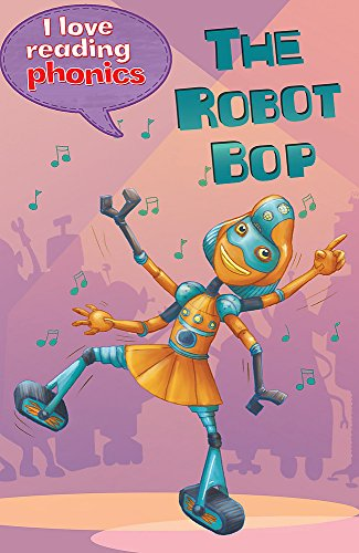 I Love Reading Phonics Level 6: The Robot Bop By Lucy M. George