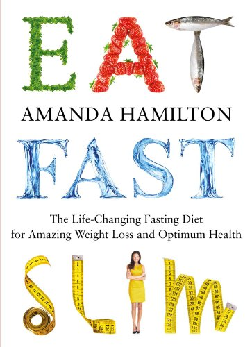 Eat, Fast, Slim: The Life-Changing Fasting Diet for Amazing Weight Loss and Optimum Health by Amanda Hamilton