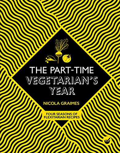 The Part-Time Vegetarian's Year By Nicola Graimes