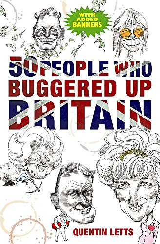50 People Who Buggered Up Britain By Quentin Letts