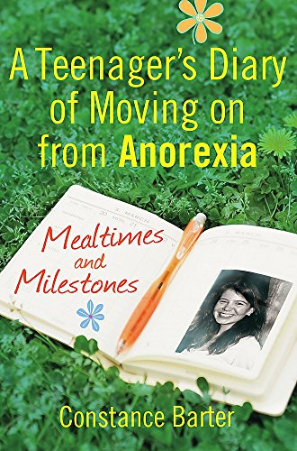 Mealtimes and Milestones: A teenager's diary of moving on from anorexia By Constance Barter