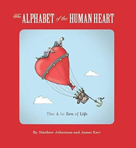 The Alphabet of the Human Heart: The A to Zen of Life by Matthew Johnstone