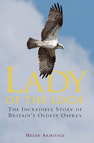 Lady of the Loch: The Incredible Story of Britain's Oldest Osprey by Helen Armitage