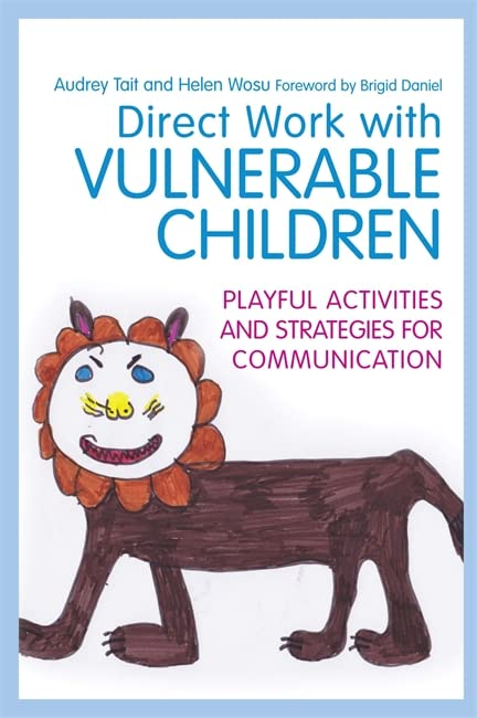 Direct Work with Vulnerable Children: Playful Activities and Strategies for Communication (Practical Guides for Direct Work) By Helen Wosu