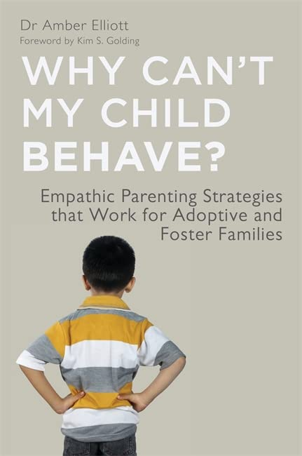Why Can't My Child Behave?: Empathic Parenting Strategies that Work for Adoptive and Foster Families by Dr. Amber Elliott