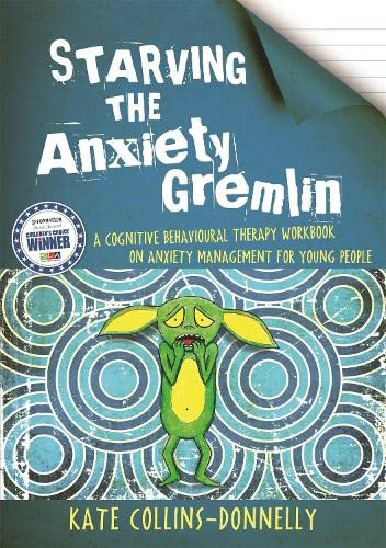 Starving the Anxiety Gremlin: A Cognitive Behavioural Therapy Workbook on Anxiety Management for Young People (Gremlin and Thief CBT Workbooks) By Kate Collins-Donnelly