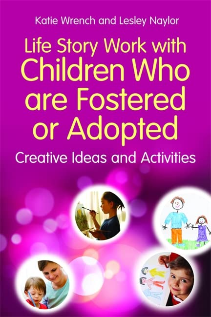 Life Story Work with Children Who are Fostered or Adopted: Creative Ideas and Activities By Katie Wrench