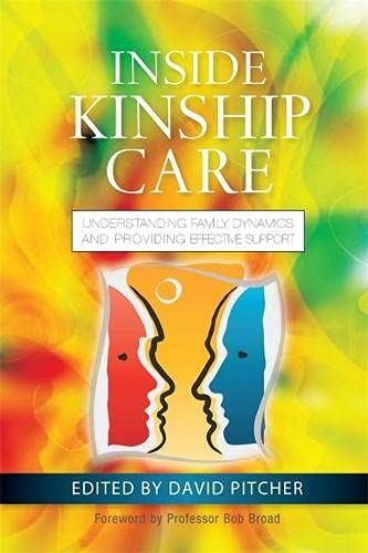 Inside Kinship Care: Understanding Family Dynamics and Providing Effective Support By Edited by David Pitcher