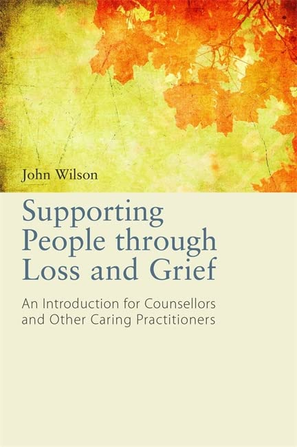 Supporting People through Loss and Grief By John Wilson