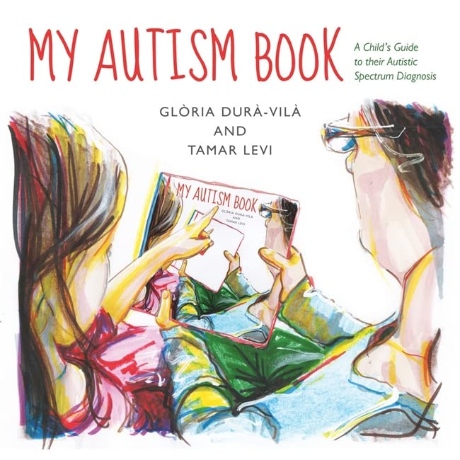 My Autism Book: A Child's Guide to their Autism Spectrum Diagnosis By Gloria Dura-Vila