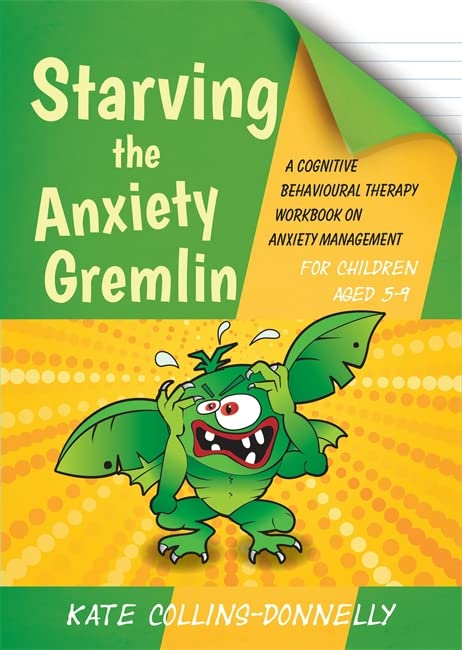 Starving the Anxiety Gremlin for Children Aged 5-9: A Cognitive Behavioural Therapy Workbook on Anxiety Management (Gremlin and Thief CBT Workbooks) By Kate Collins-Donnelly