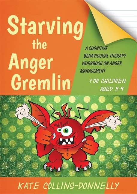 Starving the Anger Gremlin for Children Aged 5-9: A Cognitive Behavioural Therapy Workbook on Anger Management (Gremlin and Thief CBT Workbooks) By Kate Collins-Donnelly