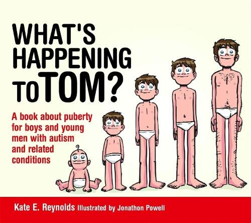 What's Happening to Tom?: A book about puberty for boys and young men with autism and related conditions (Sexuality and Safety with Tom and Ellie) By Kate E. Reynolds