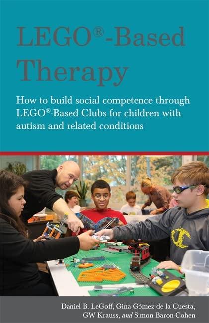 LEGO (R)-Based Therapy By Daniel B. LeGoff