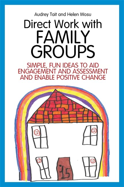 Direct Work with Family Groups: Simple, Fun Ideas to Aid Engagement and Assessment and Enable Positive Change (Direct Work with Vulnerable Families) By Audrey Tait