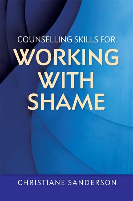 Counselling Skills for Working with Shame by Christiane Sanderson