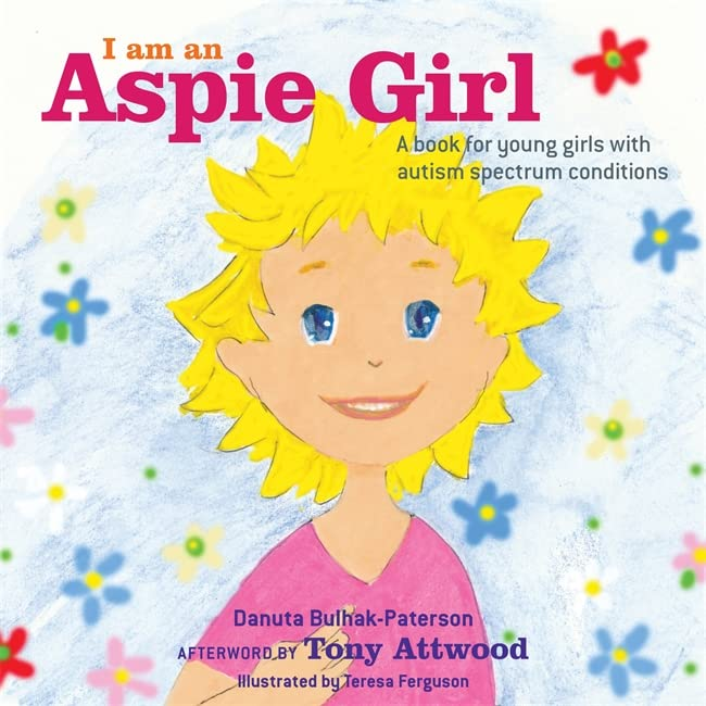 I am an Aspie Girl: A book for young girls with autism spectrum conditions By Danuta Bulhak-Paterson