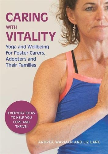 Caring with Vitality - Yoga and Wellbeing for Foster Carers, Adopters and Their Families By Andrea Warman