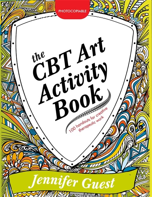 The CBT Art Activity Book: 100 Illustrated Handouts for Creative Therapeutic Work by Jennifer Guest
