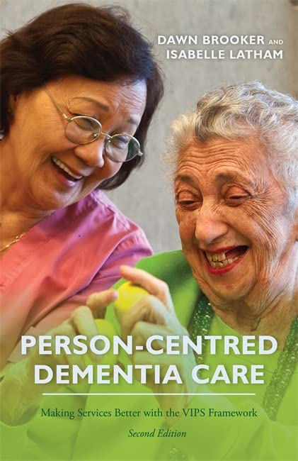 Person-Centred Dementia Care, Second Edition: Making Services Better with the VIPS Framework by Dawn Brooker