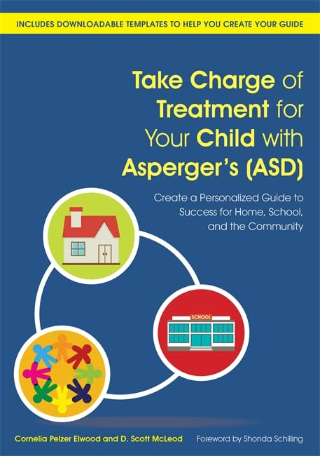 Take Charge of Treatment for Your Child with Asperger's (ASD) By Cornelia Pelzer Elwood