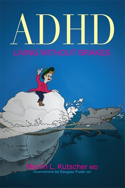 ADHD - Living without Brakes By Martin L. Kutscher, M.D.