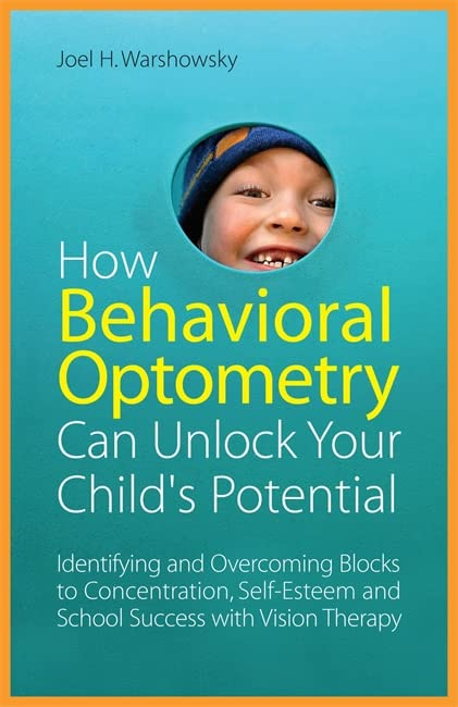 How Behavioral Optometry Can Unlock Your Child's Potential By Joel H. Warshowsky