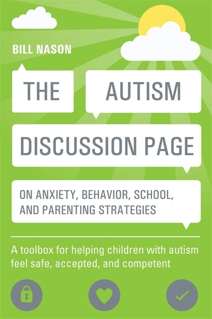 The Autism Discussion Page on anxiety, behavior, school, and parenting strategies: A toolbox for helping children with autism feel safe, accepted, and competent By Bill Nason