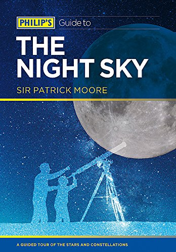 Philip's Guide to the Night Sky: A Guided Tour of the Stars and Constellations by CBE, DSc, FRAS, Sir Patrick Moore