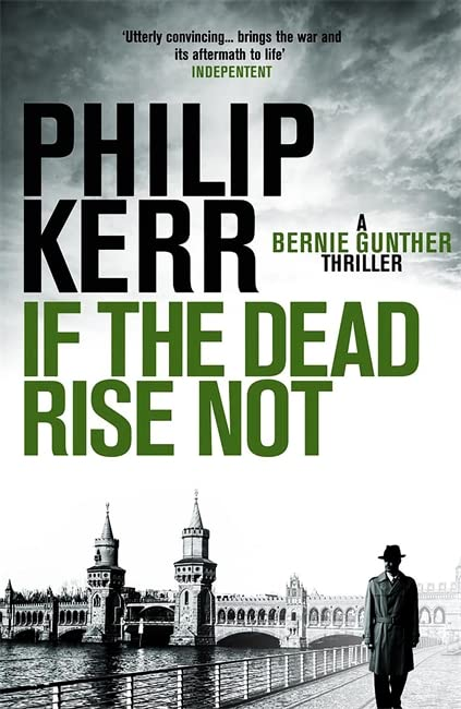 If the Dead Rise Not: A Bernie Gunther Mystery by Philip Kerr