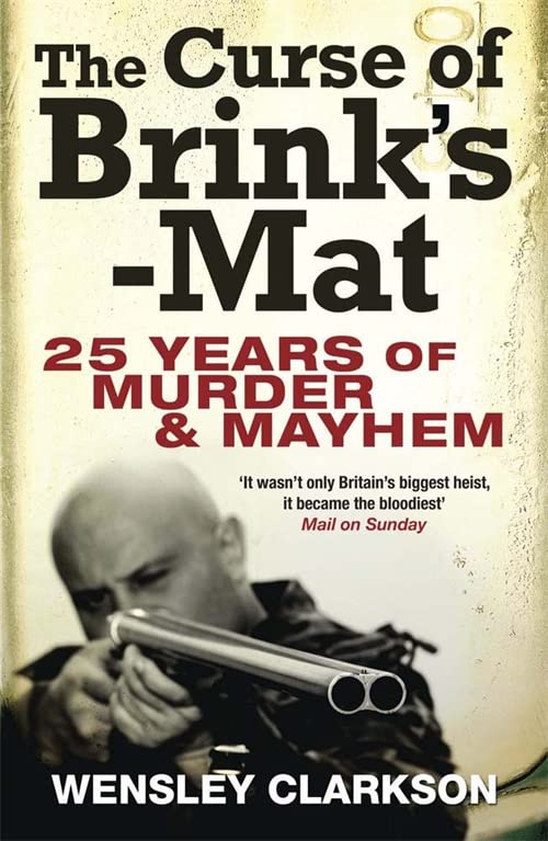 The Curse of Brink's-Mat: Twenty-five Years of Murder and Mayhem by Wensley Clarkson