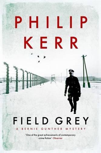 Field Grey: A Bernie Gunther Mystery by Philip Kerr