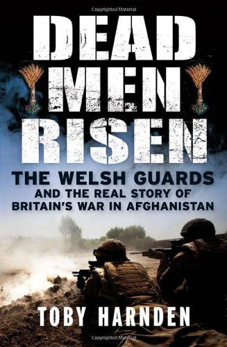 Dead Men Risen: The Welsh Guards and the Real Story of Britain's War in Afghanistan by Toby Harnden