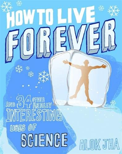 How to Live Forever By Alok Jha