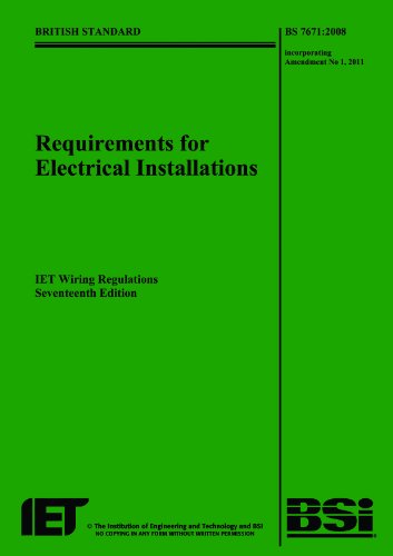 Requirements for Electrical Installations: BS 7671:2008 Incorporating Amendment No 1: 2011: IET Wiring Regulations (Iee Wiring Regulations: Requirements for Electrical Install) By Institution Of Engineering And Technology