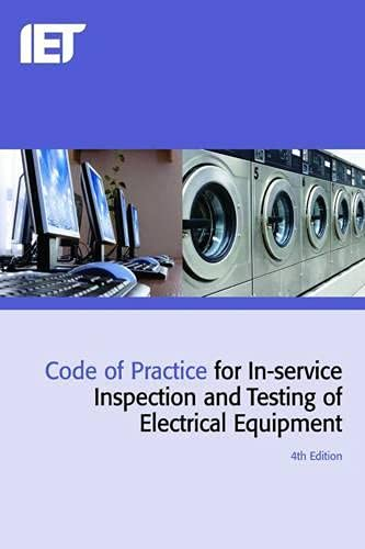 Code of Practice for In-service Inspection and Testing of Electrical Equipment 4th Edition (4th Edt) (Electrical Regulations) By The Institution of Engineering and Technology