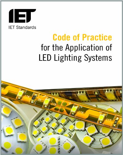 Code of Practice for the Application of LED Lighting Systems (IET Standards) By The Institution of Engineering and Technology