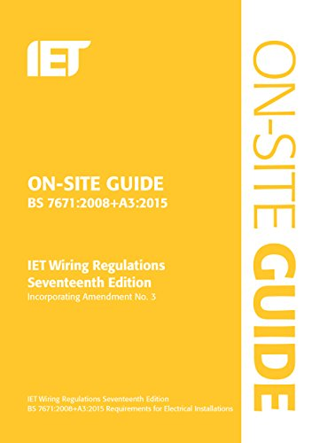 On-Site Guide (BS 7671:2008+A3:2015): Incorporating Amendment No. 3 (Electrical Regulations) By The Institution of Engineering and Technology