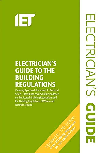 The Electricians Guide to the Building Regulations (Electrical Regulations) By The Institution of Engineering and Technology