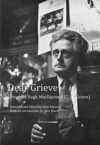 Dear Grieve: Letters to Hugh MacDiarmid (C.M.Grieve) Edited by John Manson