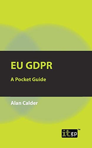 EU GDPR: A Pocket Guide Edited by IT Governance Publishing