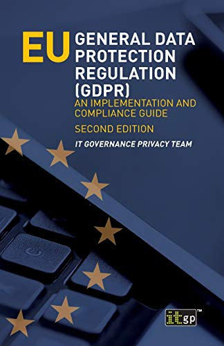 EU General Data Protection Regulation (GDPR): An implementation and compliance guide By Edited by It Governance Publishing